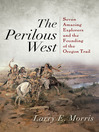 The Perilous West (eBook): Seven Amazing Explorers and the Founding of the Oregon Trail