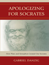 Apologizing for Socrates (eBook): How Plato and Xenophon Created Our Socrates