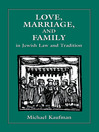 Love, Marriage, and Family in Jewish Law and Tradition (eBook)