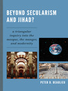 Beyond Secularism and Jihad? (eBook): A Triangular Inquiry into the Mosque, the Manger, and Modernity