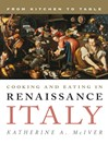 Cooking and Eating in Renaissance Italy (eBook): From Kitchen to Table