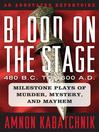 Blood on the Stage, 480 B.C. to 1600 A.D. (eBook): Milestone Plays of Murder, Mystery, and Mayhem