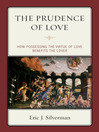 The Prudence of Love (eBook): How Possessing the Virtue of Love Benefits the Lover