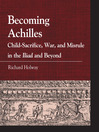 Becoming Achilles (eBook): Child-Sacrifice, War, and Misrule in the lliad and Beyond