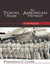 Tokyo Rose / An American Patriot (eBook): A Dual Biography