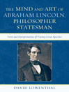 The Mind and Art of Abraham Lincoln, Philosopher Statesman (eBook): Texts and Interpretations of Twenty Great Speeches