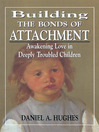 Building the Bonds of Attachment (eBook): Awakening Love in Deeply Troubled Children