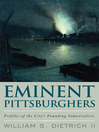 Eminent Pittsburghers (eBook): Profiles of the City's Founding Industrialists