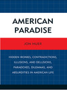 American Paradise (eBook): Hidden Ironies, Contradictions, Illusions, and Delusions, Paradoxes, Dilemmas, and Absurdities in American Life