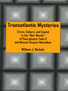 "Transatlantic Mysteries (eBook): Crime, Culture, and Capital in the ""Noir Novels"" of Paco Ignacio Taibo II and Manuel Vázquez Montalbán"