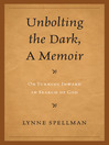 Unbolting the Dark, A Memoir (eBook): On Turning Inward in Search of God
