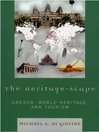 The Heritage-scape (eBook): UNESCO, World Heritage, and Tourism