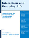 Interaction and Everyday Life (eBook): Phenomenological and Ethnomethodological Essays in Honor of George Psathas
