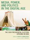 Media, Power, and Politics in the Digital Age (eBook): The 2009 Presidential Election Uprising in Iran