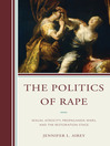The Politics of Rape (eBook): Sexual Atrocity, Propaganda Wars, and the Restoration Stage