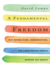 A Fundamental Freedom (eBook): Why Republicans, Conservatives, and Libertarians Should Support Gay Rights
