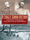 A Single Grand Victory (eBook): The First Campaign and Battle of Manassas