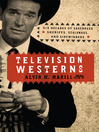 Television Westerns (eBook): Six Decades of Sagebrush Sheriffs, Scalawags, and Sidewinders
