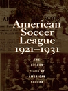 The American Soccer League (eBook): The Golden Years of American Soccer 1921-1931