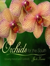 Orchids for the South (eBook): Growing Indoors and Outdoors