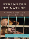 Strangers to Nature (eBook): Animal Lives and Human Ethics