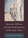 Spenser, Milton, and the Redemption of the Epic Hero (eBook)