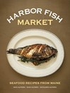 Harbor Fish Market (eBook): Seafood Recipes from Maine