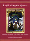 Legitimizing the Queen (eBook): Propaganda and Ideology in the Reign of Isabel I of Castile