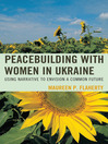 Peacebuilding with Women in Ukraine (eBook): Using Narrative to Envision a Common Future