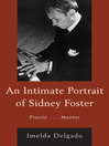 An Intimate Portrait of Sidney Foster (eBook): Pianist... Mentor