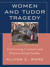 Women and Tudor Tragedy (eBook): Feminizing Counsel and Representing Gender