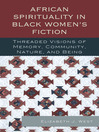 African Spirituality in Black Women's Fiction (eBook): Threaded Visions of Memory, Community, Nature and Being