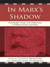 In Marx's Shadow (eBook): Knowledge, Power, and Intellectuals in Eastern Europe and Russia