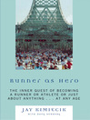 Runner as Hero (eBook): The Inner Quest of Becoming an Athlete or Just About Anything...At Any Age