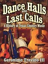 Dance Halls and Last Calls (eBook): A History of Texas Country Music