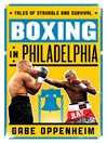 Boxing in Philadelphia (eBook): Tales of Struggle and Survival