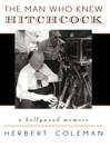 The Man Who Knew Hitchcock (eBook): A Hollywood Memoir
