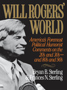 Will Rogers' World (eBook): America's Foremost Political Humorist Comments on the 20's and 30's and 80's and 90's