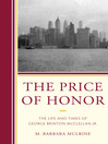 The Price of Honor (eBook): The Life and Times of George Brinton McClellan Jr.