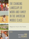 The Changing Landscape of Work and Family in the American Middle Class (eBook): Reports from the Field