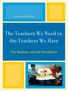 The Teachers We Need vs. the Teachers We Have (eBook): The Realities and the Possibilities