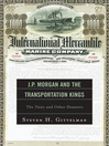 J.P. Morgan and the Transportation Kings (eBook): The Titanic and Other Disasters