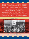 Alabama Knights of Pythias of North America, South America, Europe, Asia, Africa, and Australia (eBook): A Brief History