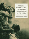 Rogues, Romance, and Exoticism in French Cinema of the 1930s (eBook)
