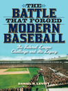 The Battle that Forged Modern Baseball (eBook): The Federal League Challenge and Its Legacy