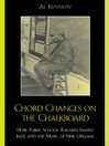 Chord Changes on the Chalkboard (eBook): How Public School Teachers Shaped Jazz and the Music of New Orleans
