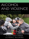 Alcohol and Violence (eBook): The Nature of the Relationship and the Promise of Prevention