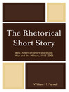 The Rhetorical Short Story (eBook): Best American Short Stories on War and the Military, 1915-2006