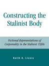 Constructing the Stalinist Body (eBook): Fictional Representations of Corporeality in the Stalinist 1930s