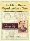 The Tale of Healer Miguel Perdomo Neira (eBook): Medicine, Ideologies, and Power in the Nineteenth-Century Andes